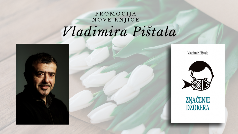Promocija nove knjige Vladimira Pištala ZNAČENJE DŽOKERA u Novom Sadu