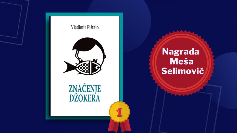 """Nagrada """"Meša Selimović"""" pripala Vladimiru Pištalu za knjigu godine Značenje džokera"""